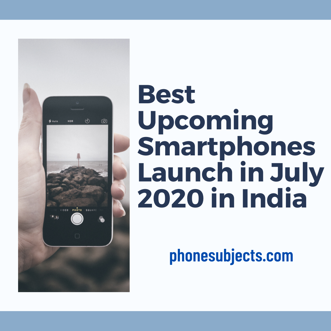 Best Upcoming Smartphones launches in July in India